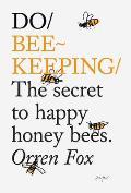Do Beekeeping The Secret to Happy Honey Bees