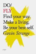 Do Fly Find Your Way Make a Living Be Your Best Self