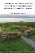 The Chapel and Burial Ground on St Ninians Isle, Shetland: Excavations Past and Present