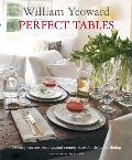 William Yeoward Perfect Tables: Tabletop Secrets, Settings, and Centerpieces for Delicious Dining