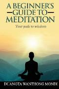 A Beginner's Guide to Meditation: Your Path to Greater Wisdom
