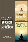 A Beginner's Guide to Buddhism & a Beginner's Guide to Meditation: Your Path to a Meaningful Life/Your Path to Wisdom