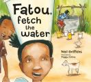 Fatou, Fetch the Water: A Charming Story of the Joys of Both Giving and Receiving, W