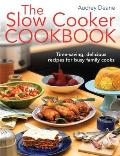 Slow Cooker Cookbook: Time-saving Delicious Recipes for Busy Family Cooks