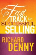 Fast Track to Successful Selling: Essential Guide to Winning Business