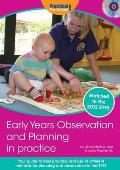 Early Years Observation and Planning in Practice: Your Guide To Best Practice and Use of Different Methods for Planning and Observation in the Eyfs