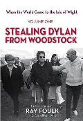 Stealing Bob Dylan from Woodstock: When the World Came to the Isle of Wight. Volume 1