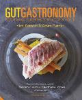 Gut Gastronomy Revolutionise Your Eating to Create Great Health