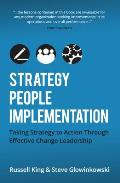 Strategy, People, Implementation: Taking Strategy to Action Through Effective Change Leadership