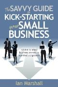 The Savvy Guide to Kick-Starting Your Small Business