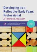 Developing as a Reflective Early Years Professional - A Thematic Approach