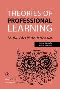 Theories of Professional Learning - A Critical Guide for Teacher Educators