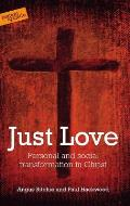 Just Love: Personal and Social Transformation in Christ