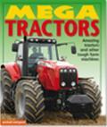 Mega Tractors: Amazing Tractors and Other Tough Farm Machines