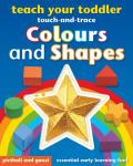 Teach Your Toddler Colours and Shapes - Touch and Trace Tou: Essential Early Learning Fun