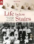 Life Below Stairs: In the Victorian & Edwardian Country House