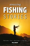 Amazing Fishing Stories: Incredible Tales from Stream to Open Sea