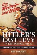 Hitler's Last Levy in East Prussia: Volkssturm Einsatz Bataillon Goldap (25/235) 1944-45