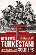 Hitler S Turkestani Soldiers: A History of the 162nd (Turkistan) Infantry Division