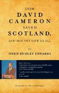How David Cameron Saved Scotland: ...and May Yet Save Us All