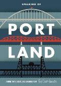 Speaking Of Portland A Guide to the Usual & Unusual