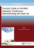 Practical Guide to Hot-Melt Extrusion: Continuous Manufacturing and Scale-Up