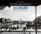 Father Browne's Dublin: Photographs, 1925-1950