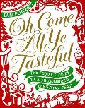 Oh Come All Ye Tastefull: The Foodie's Guide to a Millionaire's Christmas Feast
