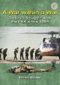 A War Within a War: Turkey's Stuggle with the Pkk Since 1984