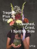 Tragedy Plus Time: I Laughed, I Cried, I Split My Side