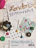 London Stitch and Knit: A Craft Lover's Guide to London's Fabric, Knitting and Haberdashery Shops
