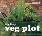 My Tiny Veg Plot: Grow Your Own in Surprisingly Small Places