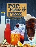 Pop, Bubble & Fizz: Recipes for Homemade Drinks & Snacks