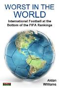 Worst in the World: International Football at the Bottom of the Fifa Rankings