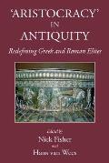 Aristocracy in Antiquity: Redefining Greek and Roman Elites
