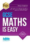 GCSE Maths Is Easy: Pass GCSE Mathematics the Easy Way with Unique Exercises, Memorable Formulas and Insider Advice from Maths Teachers. P