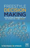 Freestyle Decision Making: Surfing the Wave of Information to Get Better Results in Life and Business