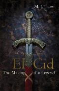 El Cid The Making Of A Legend