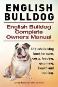 English Bulldog. English Bulldog Complete Owners Manual. English Bulldog Book for Care, Costs, Feeding, Grooming, Health and Training.