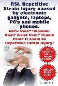 RSI, Repetitive Strain Injury Caused by Electronic Gadgets, Laptops, PC's and Mobile Phones. Neck Pain? Shoulder Pain? Wrist Pain? Thumb Pain? It Coul