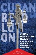 Cuban Revolution Reader A Documentary History of Fidel Castros Revolution
