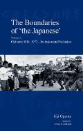 The Boundaries of 'the Japanese' - Volume 1: Okinawa 1818-1972 - Inclusion and Exclusion