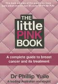 The Little Pink Book: A Complete Guide to Breast Cancer and Its Treatment