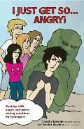 I Just Get So ... Angry!: Dealing with Anger and Other Strong Emotions for Teenagers