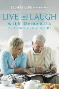 Live and Laugh with Dementia: The Essential Guide to Maximizing Quality of Life