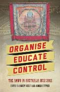 Organise, Educate, Control - The AMWU in Australia 1852-2012