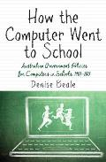 How the Computer Went to School - Australian Government Policies for Computers in Schools, 1983-2013
