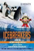 Icebreakers: How to Empower, Inspire and Motivate Your Team, Through Step-By-Step Activities That Boost Confidence, Resilience and