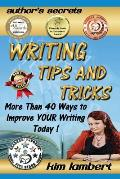Writing Tips and Tricks: More Than 40 Ways to Improve Your Writing Today!
