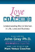 Love and Coaching: Understanding Men and Women in Life, Love and Business
